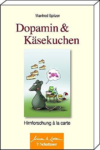 Dopamin & Käsekuchen. Hirnforschung à la carte. Wissen & Leben. - Spitzer, Manfred