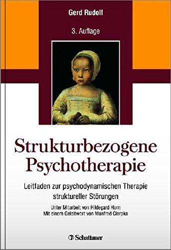 9783794528578: Strukturbezogene Psychotherapie: Leitfaden zur psychodynamischen Therapie struktureller Störungen - Unter Mitarbeit von Hildegard Horn - Mit einem Geleitwort von Manfred Cierpka
