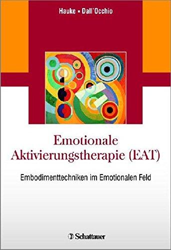 Emotionale Aktivierungstherapie (EAT): Embodimenttechniken im Emotionalen Feld (Paperback): Gernot ...