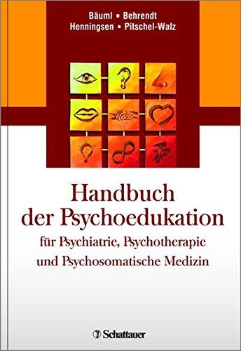 Handbuch der Psychoedukation für Psychiatrie, Psychotherapie und Psychosomatische Medizin: ...