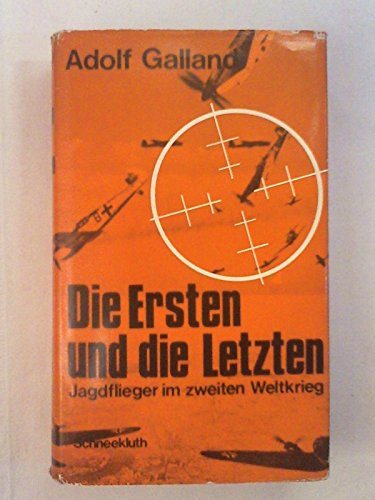 Die Ersten und die Letzten: Die Jagdflieger im zweiten Weltkrieg (The First and the Last: a Fighter Pilot in the Second World War) (3795100755) by Adolf Galland
