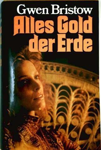 Alles Gold der Erde: Gwen Bristow