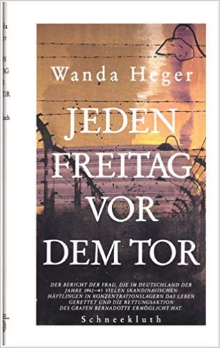 9783795111328: Jeden Freitag vor dem Tor: Der Bericht der Frau, die im Deutschland der Jahre 1942-1945 vielen skandinavischen Häftlingen in Konzentrationslagern das ... des Grafen Bernadotte ermöglicht hat