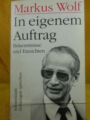 In eigenem Auftrag: Bekenntnisse und Einsichten (German Edition): Wolf, Markus