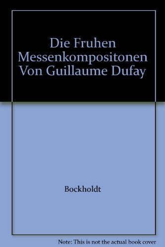 9783795200107: Die Fruhen Messenkompositonen Von Guillaume Dufay