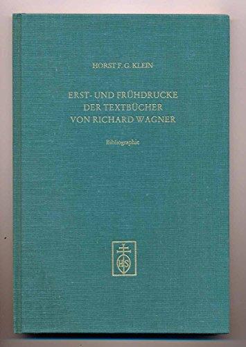 Erst-Und Fruhdrucke der Textbucher von Richard Wagner: Bibliographie: KLEIN, Horst F. G.