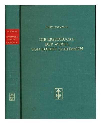 DIE ERSTDRUCKE DER WERKE VON ROBERT SCHUMANN: Bibliographie: Hofmann, Kurt