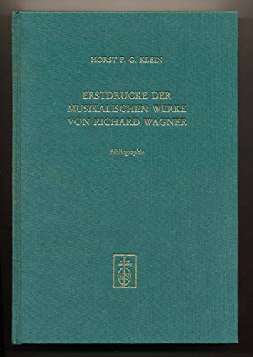 Erstdrucke der musikalischen Werke von Richard Wagner.: Klein, Horst F.