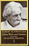 ALBERT SCHWEITZER Leben, Werk und Denken mitgeteilt in seinen Briefen, hrsg. von H.W. Baehr.: ...