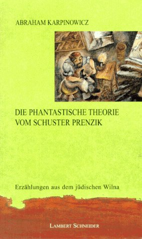 Die phantastische Theorie vom Schuster Prenzik. Erzählungen: Abraham Karpinowicz