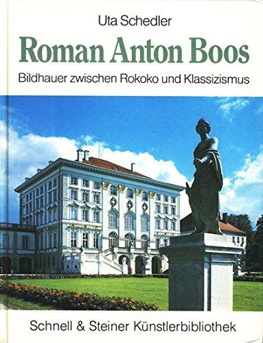9783795403706: Roman Anton Boos (1733-1810): Bildhauer zwischen Rokoko und Klassizismus (Schnell & Steiner Künstlerbibliothek)