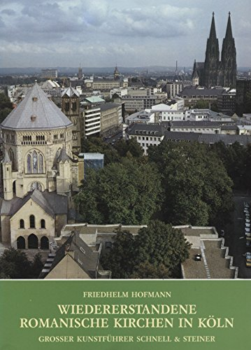 Wiedererstandene romanische Kirchen in Köln. Und ihr: Friedhelm Hofmann