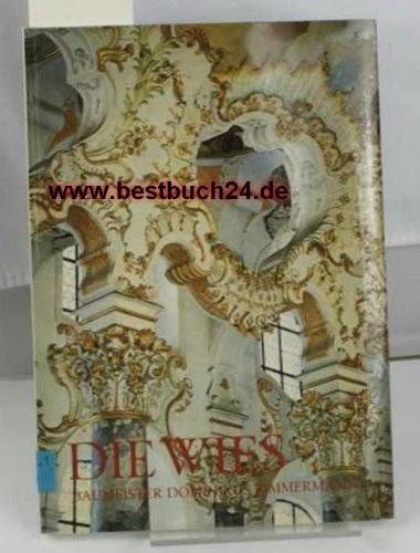9783795408121: Die Wies: Wallfahrtskirche zum gegeisselten Heiland : ihr Baumeister Dominikus Zimmermann, Leben und Werk (Grosse Kunstführer)