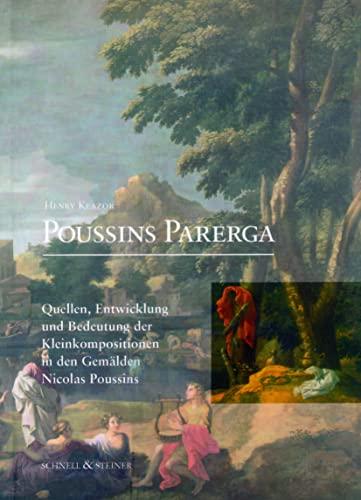 9783795411466: Poussins Parerga: Quellen, Entwicklung Und Bedeutung Der Kleinkompositionen in Den Gemalden Poussins