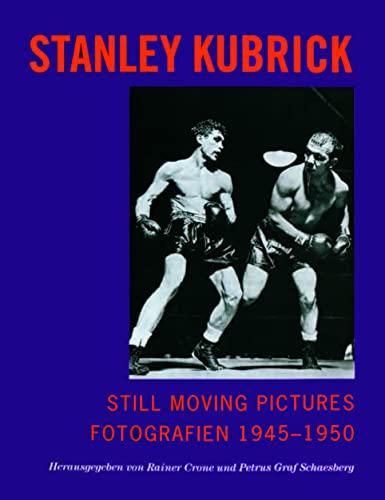 Still Moving Pictures - Stanley Kubrick: Fotografien 1945-50: Crone, Rainer, Graf Schaesberg, ...