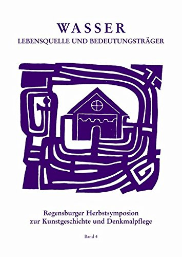 Wasser - Lebensquelle und Bedeutungsträger : Regensburger Herbstsymposion zu Kunstgeschichte ...