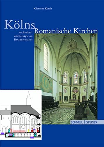 K?lns Romanische Kirchen. Architektur und Liturgie im: Kosch, Clemens, K?rber-Leupold,