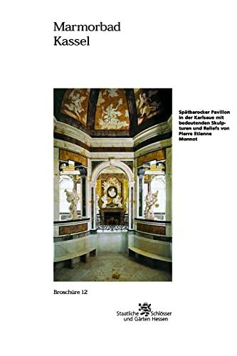 9783795413125: Marmorbad Kassel: Spatbarocker Pavillon in Der Karlsaue Mit Bedeutenden Skulpturen Und Reliefs Von Pierre Etienne Monnot