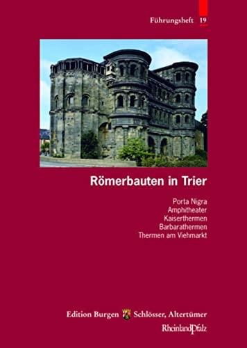 9783795414450: Romerbauten in Trier: Porta Nigra, Basilika, Amphitheater, Barbarathermen, Thermen Am Viehmarkt, Kaiserthermen, Basilika, Dom Und Liebfrauenkirche, ... Edition Burgen, Schlosser, Altertumer Rhei)