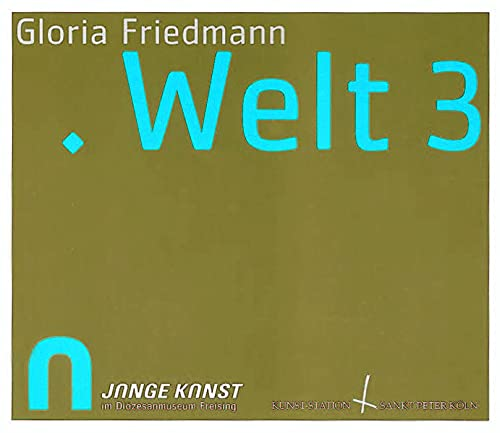 Gloria Friedmann, WELT3: Junge Kunst in Freising (Junge Kunst Im Diozesanmuseum Freising): Anneser,...