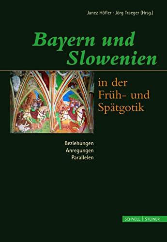 9783795416218: Bayern Und Slowenien in Der Fruh- Und Spatgotik: Beziehungen, Anregungen, Paralellen: Erstes Bayerisch-slowenisches Kunstgeschichtliches Kolloquium (German Edition)