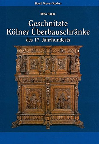 9783795416942: Geschnitzte Kolner Uberbauschranke Des 17. Jahrhunderts (Sigurd Greven-studien)
