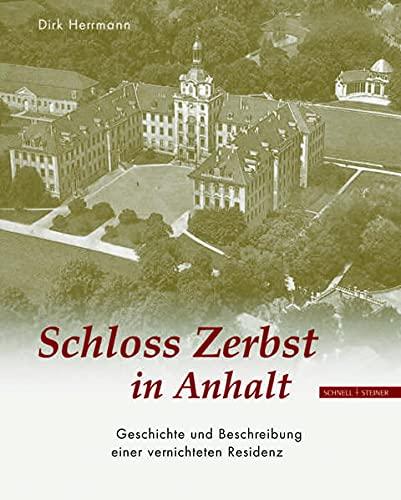 9783795417765: Schloss Zerbst in Anhalt: Geschichte Und Beschreibung Einer Vernichteten Residenz