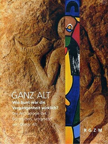 Ganz Alt: Wie bunt war die Vergangenheit wirklich? Die Archäologie des Eiszeitalters, ...