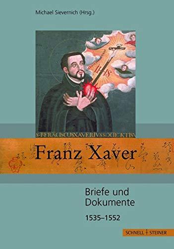 9783795418755: Franz Xaver: Briefe Und Dokumente 1535-1552 (Jesuitica: Quellen Und Studien Zu Geschichte, Kunst Und Literatur Der Gesellschaft Jesu Im Deutschsprachigen Raum)