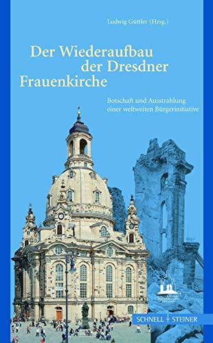 Der Wiederaufbau Der Dresdner Frauenkirche: Botschaft Und: Biedenkopf, Kurt, Bohl,