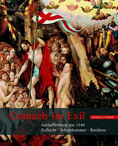 9783795419486: Cranach im Exil: Aschaffenburg um 1540: Zuflucht - Schatzkammer - Residenz