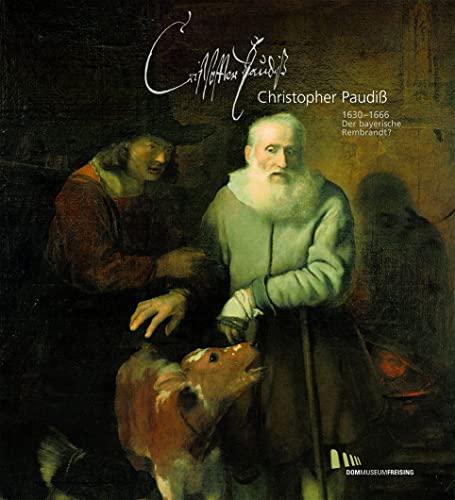christopher paudiss der bayerische rembrandt ausstellungskataloge diozesanmuseum fur christliche kunst des erzbistums munchen und freising german edition