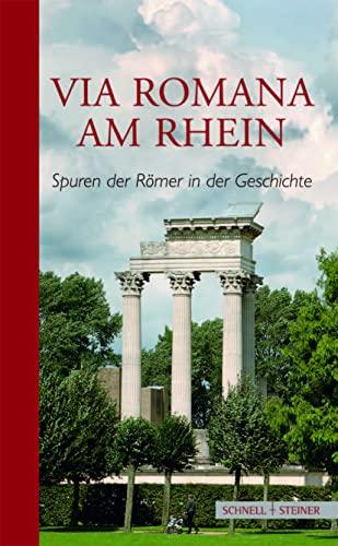 9783795420147: Via Romana Am Rhein: Spuren Der Romer in Der Geschichte. Mit Umfangreichen Denkmalerbeschreibungen Von Marianne Gechter