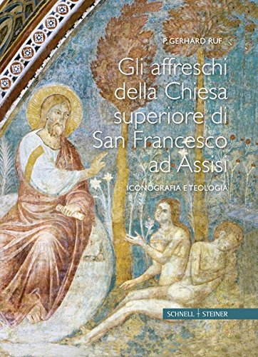 Gli affreschi della Basilica superiore di San Francesco ad Assisi: Gerhard Ruf
