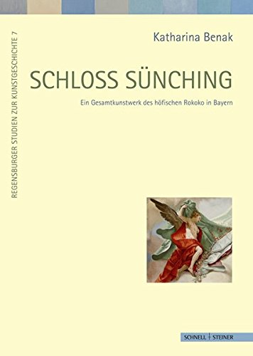 9783795421243: Schloss Sünching: Ein Gesamtkunstwerk des höfischen Rokoko in Bayern. Umbau und Neuausstattung nach Entwürfen von Francois de Cuvilliés d. Ä. (1757 - 1766) (Regensburger Studien Zur Kunstgeschichte)