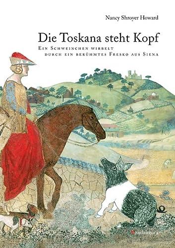 9783795421960: Die Toskana steht Kopf: Ein Schweinchen wirbelt durch ein berühmtes Fresko aus Siena