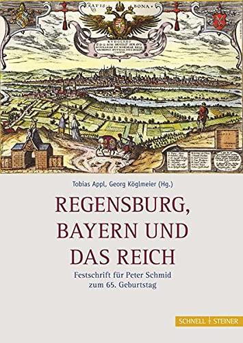 9783795422844: Regensburg, Bayern und das Reich: Festschrift für Peter Schmid zum 65. Geburtstag