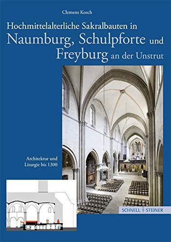 9783795425296: Hochmittelalterliche Sakralbauten in Naumburg, Schulpforte und Freyung an der Unstrut: Architektur und Liturgie bis 1300 (Grosse Kunstfuhrer)