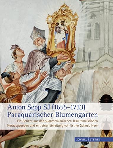 Anton Sepp SJ (1655-1733) - Paraquarischer Blumengarten: Esther Schmid Heer