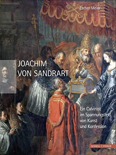 9783795425739: Joachim von Sandrart: Ein Calvinist im Spannungsfeld von Kunst und Konfession