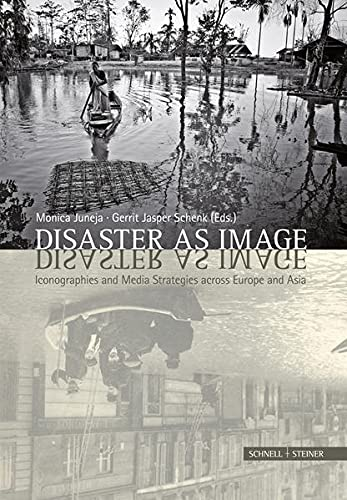 Disaster as Image: Iconographies and Media Strategies: Monica Juneja