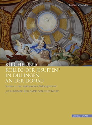 9783795427313: Kirche und Kolleg der Jesuiten in Dillingen an der Donau: Studien zu den spätbarocken Bildprogrammen 'UT IN NOMINE IESU OMNE GENU FLECTATUR' (Jesuitica) (German Edition)