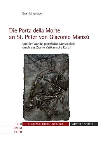 9783795427993: Die Porta della Morte an St. Peter von Giacomo Manzu und der Wandel papstlicher Kunstpolitik durch das Zweite Vatikanische Konzil