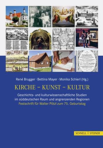 Kirche, Kunst, Kultur. Geschichts- und kulturwissenschaftliche Studien in süddeutschen Raum: ...