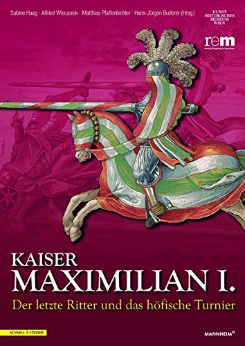 9783795428426: Kaiser Maximilian I.: Der letzte Ritter und das höfische TurnierBegleitbuch zur Ausstellung vom 13.04.2014 bis 09.11.2014 (Publikationen Der Reiss-Engelhorn-Museen) (German Edition)