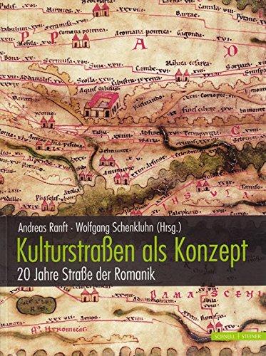 Kulturstraßen als Konzept. 20 Jahre Straße der Romanik.: Hg. Andreas Ranft u. Wolfgang ...