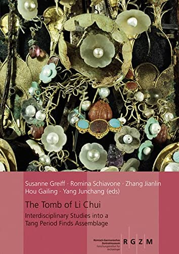 9783795429492: The Tomb of Li Chui: Interdisciplinary Studis into a Tang Period Finds Assemblage (Romisch Germanisches Zentralmuseum / Monographien Des Romisch-germanischen Zentralmuseums)