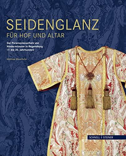 9783795429508: Seidenglanz fuer Hof und Altar. Der Paramentenschatz von Niedermunster in Regensburg 17. bis 20. Jahrhundert. Ediz. illustrata (Schriftenreihe Zu Den Regensburger Reichsstiften)