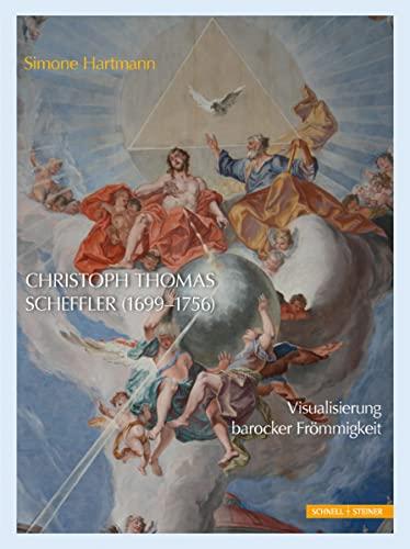9783795429614: Christoph Thomas Scheffler (1699-1756): Visualisierung barocker Frömmigkeit (Studien zur Christlichen Kunst)