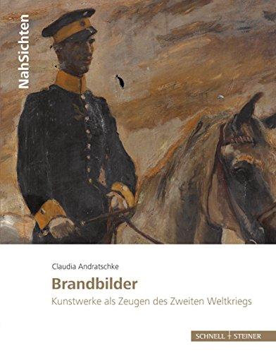 9783795430252: Brandbilder: Kunstwerke als Zeugen des Zweiten Weltkriegs (Nahsichten) (German Edition)